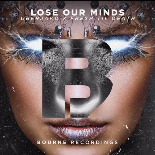 Lose Our Minds - Fresh til Death & Uberjakd