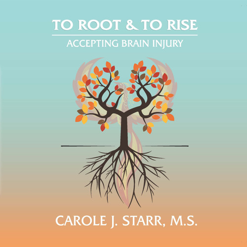 327 | To Root and To Rise – Accepting Brain Injury with Carole Starr