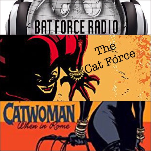 BatForceRadioEp083: When in Rome with the Cat Force !