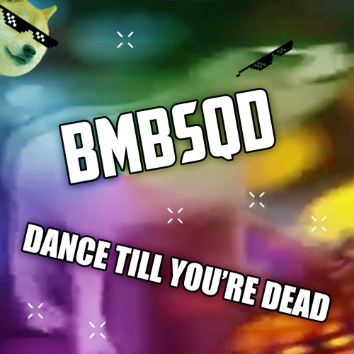 BMBSQD - Dance Till You're Dead