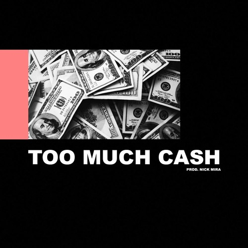 TOO MUCH CASH (PROD. NICK MIRA)