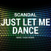 Scandal - Just Let Me Dance (Marc Tasio Remix)