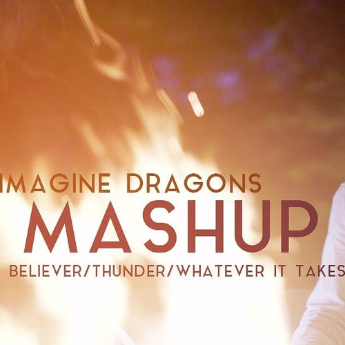 Download Imagine Dragons Mashup (Sam Tsui) - Believer/Thunder/Whatever It Takes