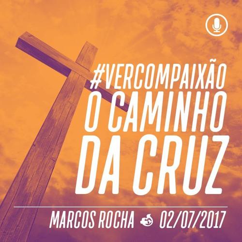 O Caminho da Cruz - Marcos Rocha - 02/07/2017