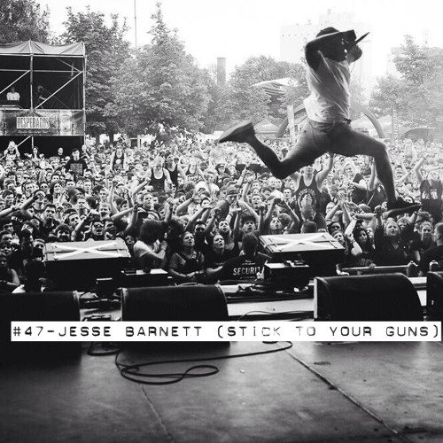 #47 - Jesse Barnett (Stick To Your Guns)