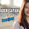 DJ ADEK SAYANG REMIX ENAK 2017 HARUN SCOUT BREAKBEAT