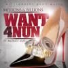 Millions & Billions - Want 4 Nun (Feat. Money Man)