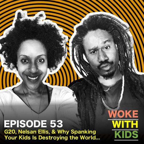 Ep 53 | G20, Nelsan Ellis & Why Spanking Is Destroying the World by