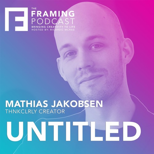 E 15 Mathias Jakobsen - ThnkClrly Creator | The Framing Podcast