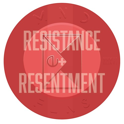 Resistance + Resentment