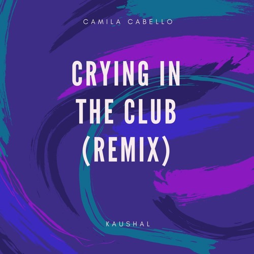 Camila Cabello - Crying in the Club (Kaushal Bootleg)