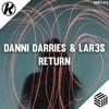Danni Darries & LAR3S - Return [Supported by Justin Mylo]