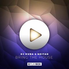 DJ KUBA & NEITAN - Bring The House   OUT NOW