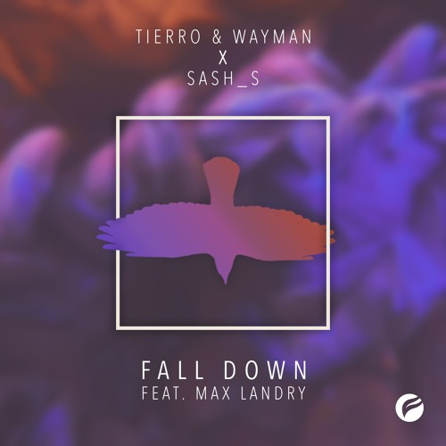 Tierro & Wayman X Sash_S Ft. Max Landry - Fall Down (Original Mix)(FREE DOWNLOAD)
