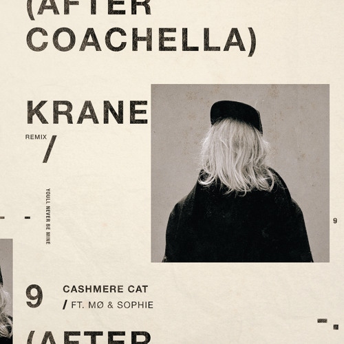 Cashmere Cat - 9 (After Coachella) ft. MØ & SOPHIE [KRANE Remix]