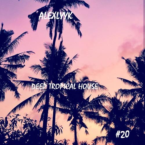Lyyk - Deep Tropical House #20