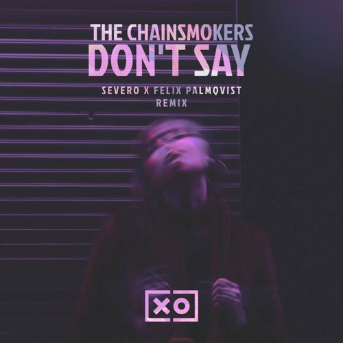 Baixar The Chainsmokers - Don't Say (Felix Palmqvist & Severo Remix)