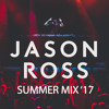 Jason Ross Summer 2017 Mix