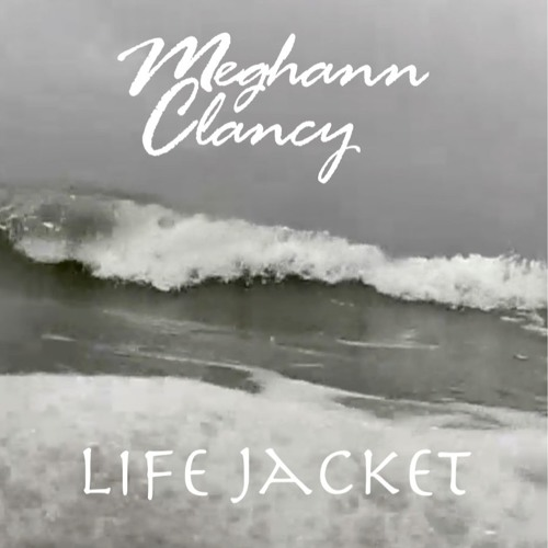 MEGHANN CLANCY - Life Jacket