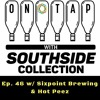 On Tap With Southside Collection Ep. 46 feat. Sixpoint Brewing & Hot Peez