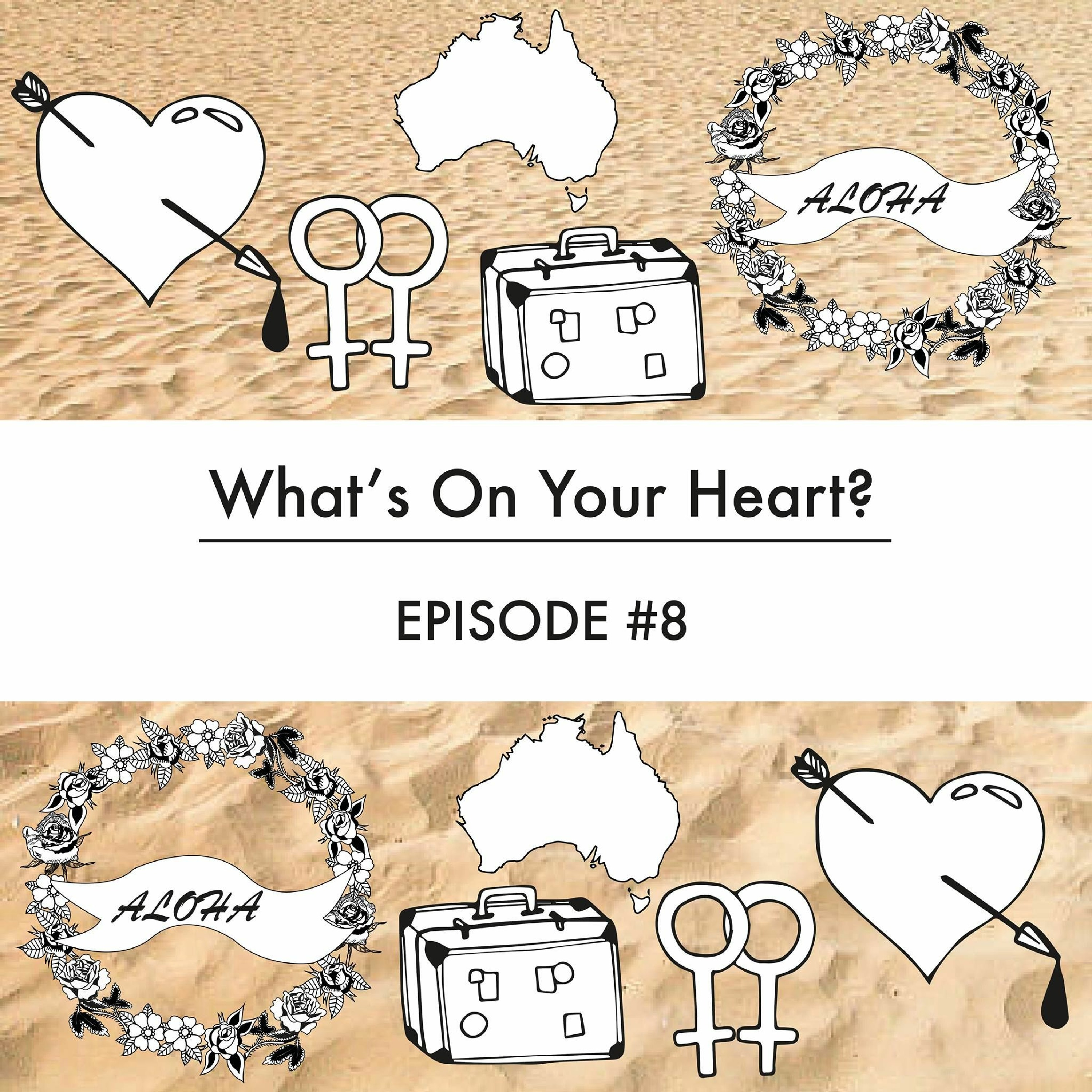 Episode 8 - What's On Your Heart?