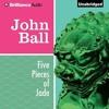 FIVE PIECES OF JADE by John Ball, read by Dion Graham