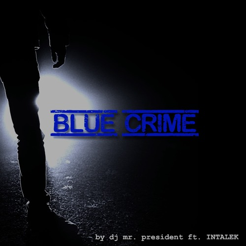 Blue Crime-DJ Mr. President FT. INTALEK