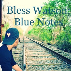 Bless Watson- Blue Notes Cover