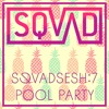 SQVADSESH: 7 Pool Party