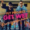 Fly Project - Get Wet Dj IwChOoOoOo Remix