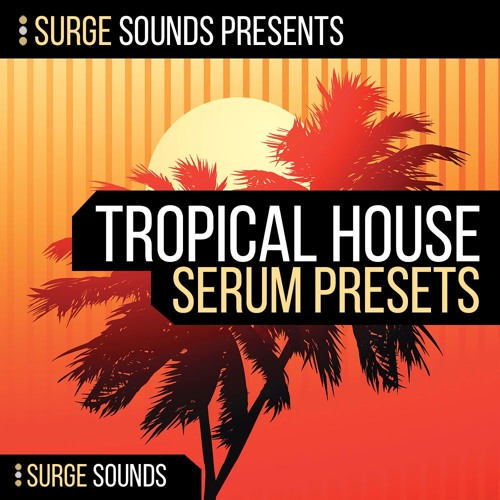Surge Sounds | Tropical House for Serum .:: OUT NOW! ::.