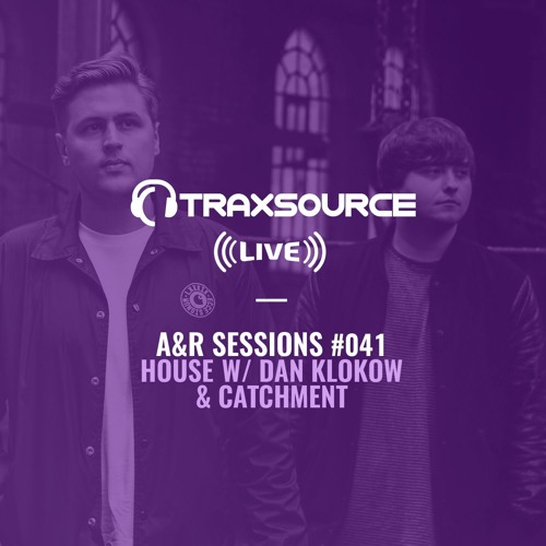 TRAXSOURCE LIVE! A&R Sessions #041 - House with Dan Klokow and Catchment