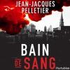 Bain de sang by Jean-Jacques Pelletier, Narrated by Jean Brassard