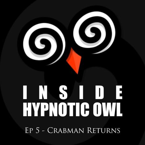 Inside Hypnotic Owl - Ep 5 - Crabman Returns