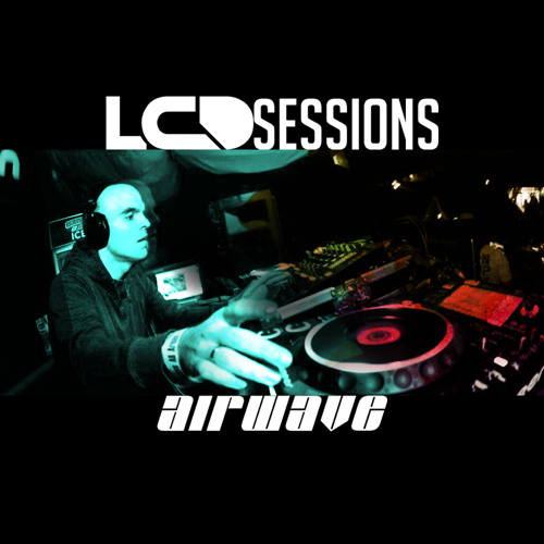 LCD Sessions 028 Hosted by Airwave