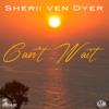Sherii Ven Dyer - Can't Wait