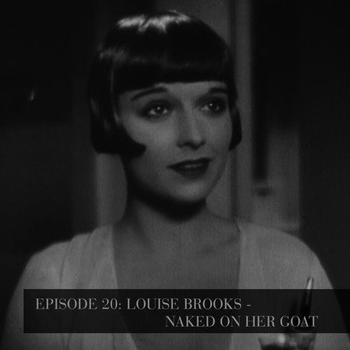 Louise Brooks - Naked on Her Goat - Episode 20