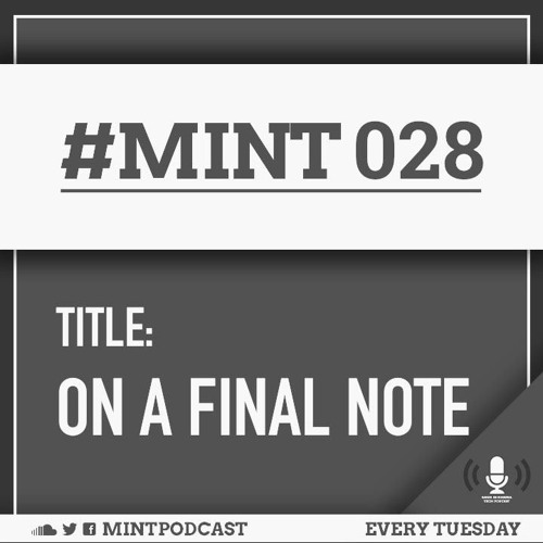 MINT 028: On a final note