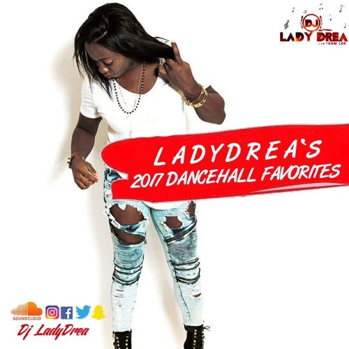 DJ LADY DREA'S 2017 DANCEHALL FAVORITES