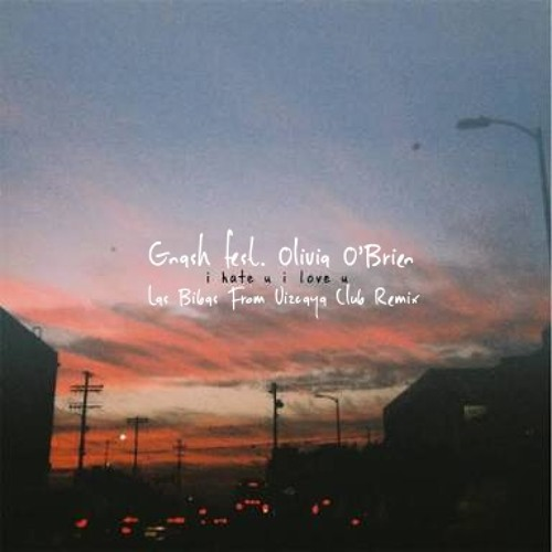 a review of i hate you i love you a song by olivia obrien and gnash