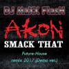 Akon - Smack That (MaXX FlasH Future demo-remix 2017)[Free DOWNLOAD]