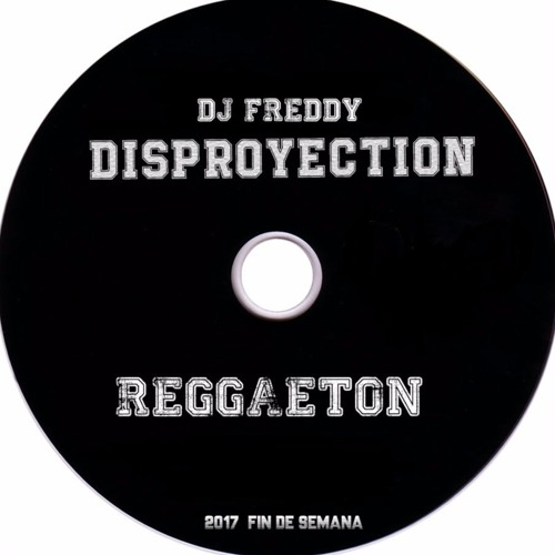 FIN DE SEMANA 3 REGGAETON# DJ FREDDY DISPROYECTION