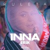 INNA ft. Erik - Ruleta