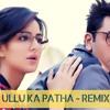 Ullu Ka Pattha (Jagga Jasoos) (Remix) - DJ Mukul