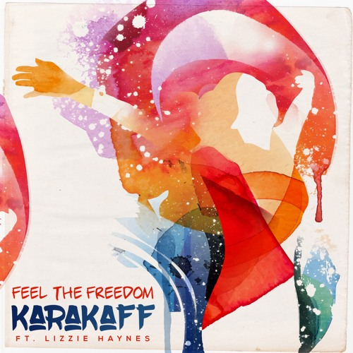 KaraKaff - Feel The Freedom (ft. Lizzie Haynes)