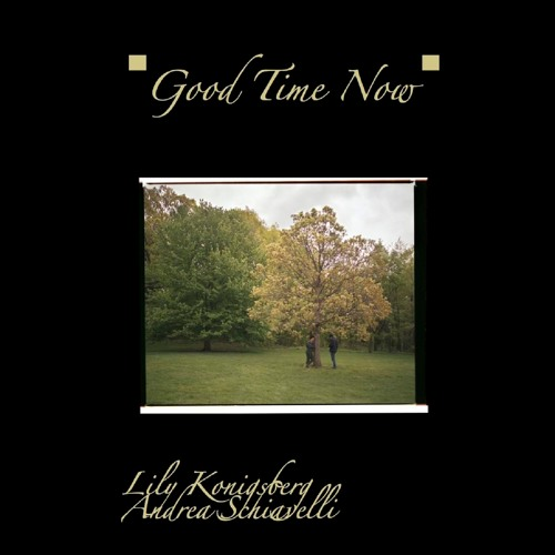 """Lily Konigsberg, Andrea Schiavelli - """"Good Time"""" / """"New Old Age Home"""""""