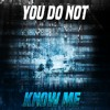 You do not know me.