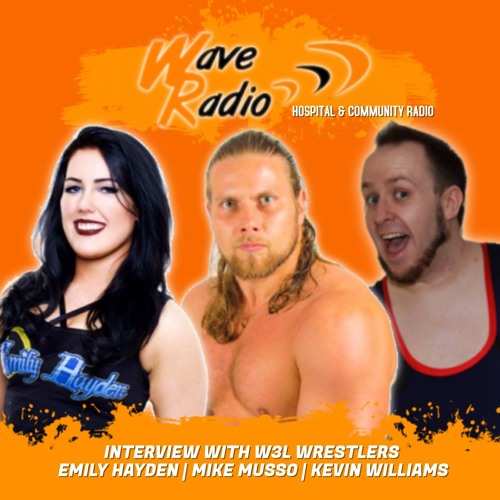 Wave Radio | W3L Wrestler's Emily Hayden, Mike Musso & Kevin Williams