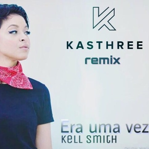 Baixar Kell Smith - Era uma vez (Kasthree_remix)