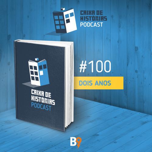 Caixa de Histórias 100 - Dois Anos de Podcast